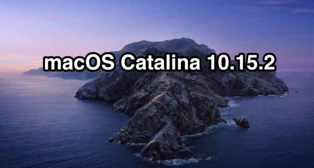 MacOS Catalina 10.15.2 Update Released for Mac, & Security Updates for Older MacOS